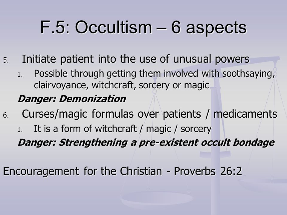 F.5: Occultism – 6 aspects Initiate patient into the use of unusual powers.