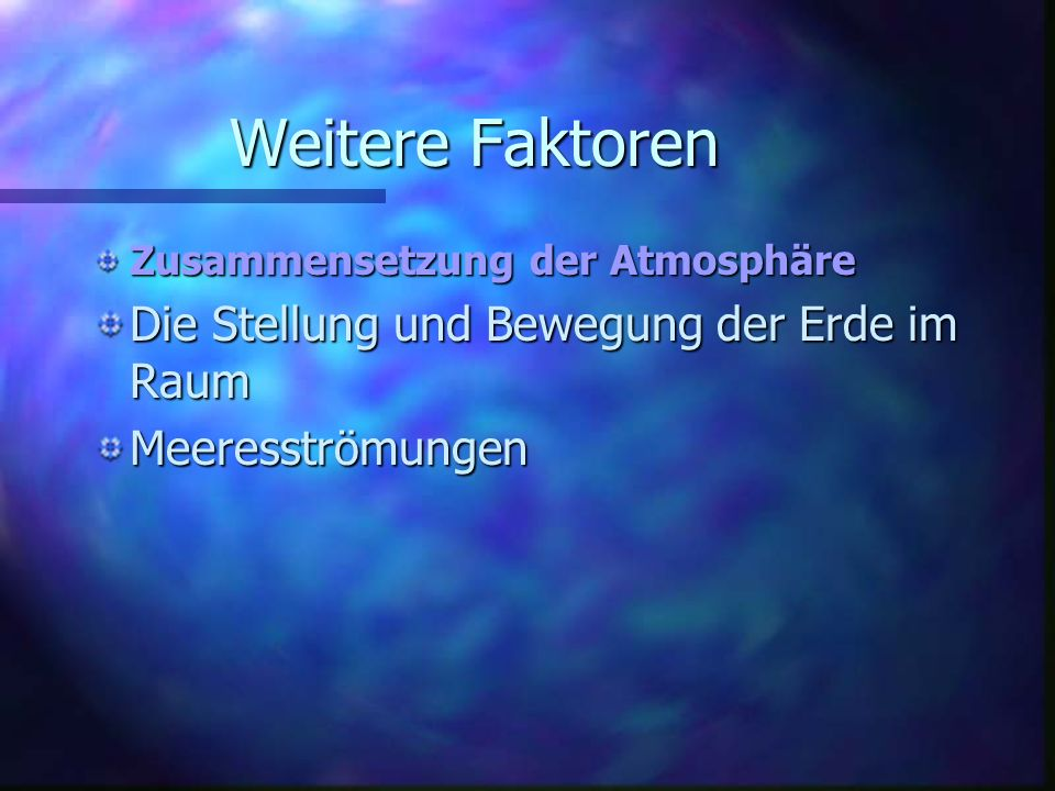 Weitere Faktoren Die Stellung und Bewegung der Erde im Raum