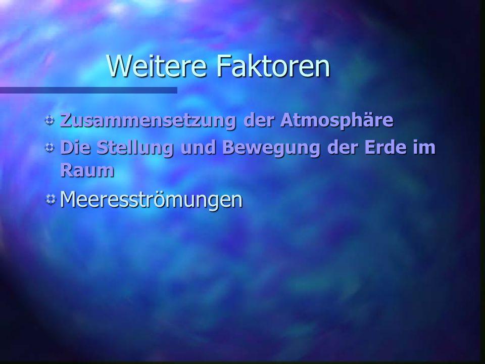 Weitere Faktoren Meeresströmungen Zusammensetzung der Atmosphäre