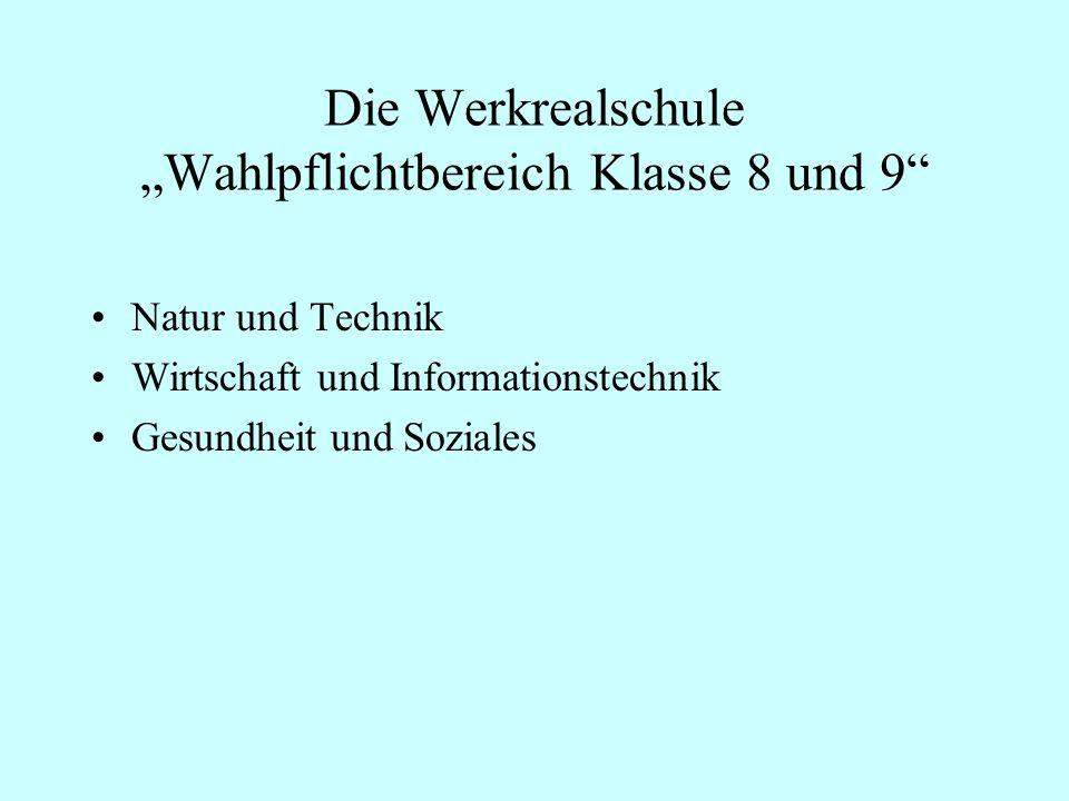 """Die Werkrealschule """"Wahlpflichtbereich Klasse 8 und 9"""