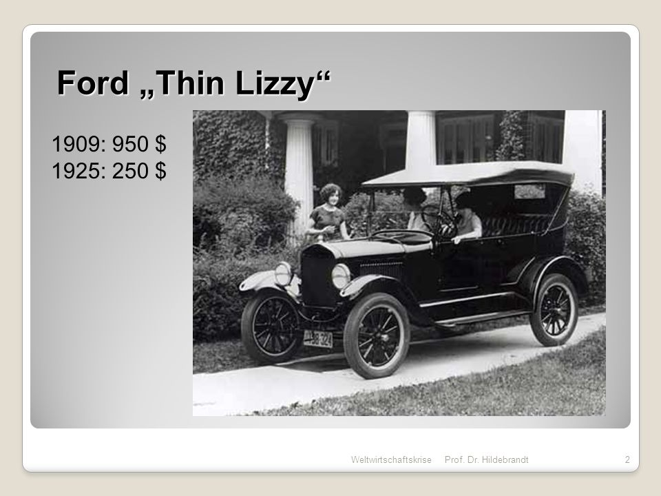 """Ford """"Thin Lizzy 1909: 950 $ 1925: 250 $ Weltwirtschaftskrise"""