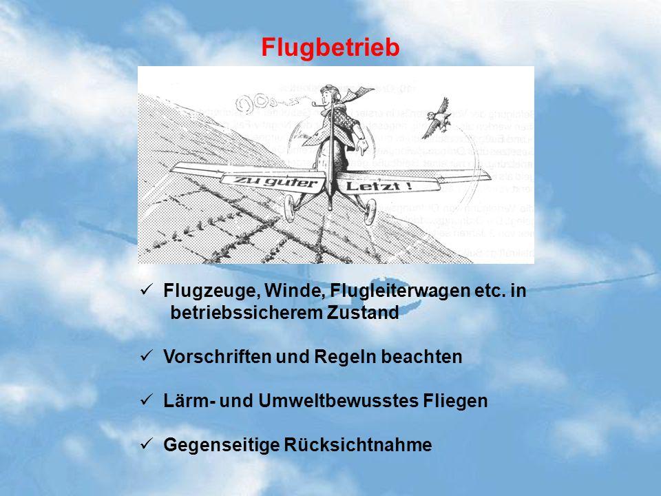 Flugbetrieb Flugzeuge, Winde, Flugleiterwagen etc. in betriebssicherem Zustand. Vorschriften und Regeln beachten.