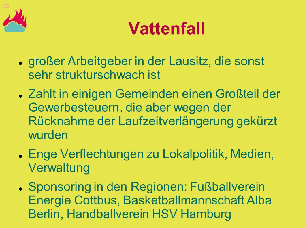 Vattenfall großer Arbeitgeber in der Lausitz, die sonst sehr strukturschwach ist.