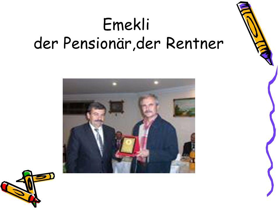 Emekli der Pensionär,der Rentner