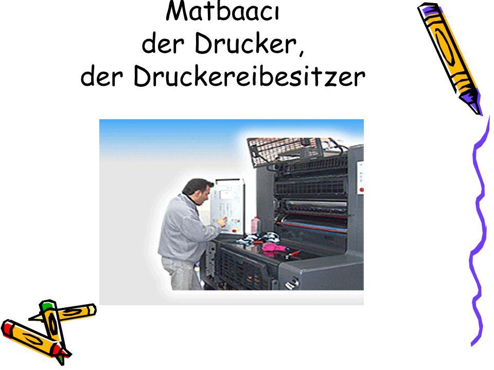 Matbaacı der Drucker, der Druckereibesitzer