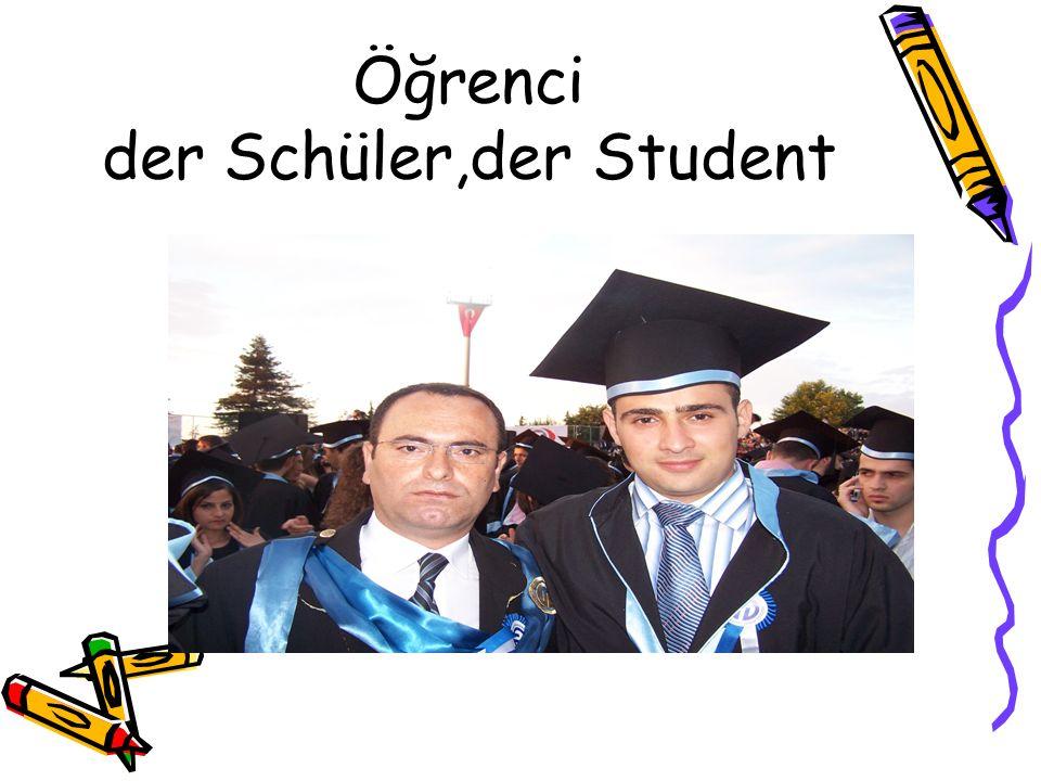 Öğrenci der Schüler,der Student