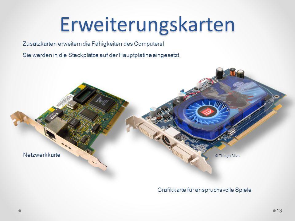 ErweiterungskartenZusatzkarten erweitern die Fähigkeiten des Computers! Sie werden in die Steckplätze auf der Hauptplatine eingesetzt.