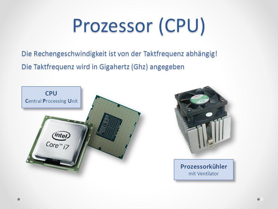 Prozessor (CPU)Die Rechengeschwindigkeit ist von der Taktfrequenz abhängig! Die Taktfrequenz wird in Gigahertz (Ghz) angegeben.