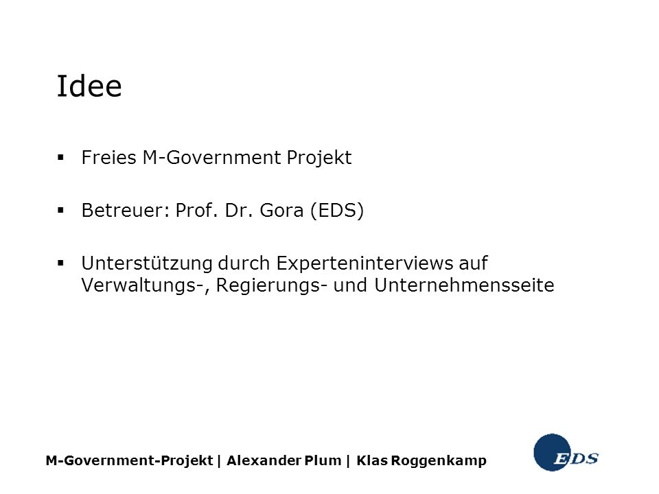 Idee Freies M-Government Projekt Betreuer: Prof. Dr. Gora (EDS)