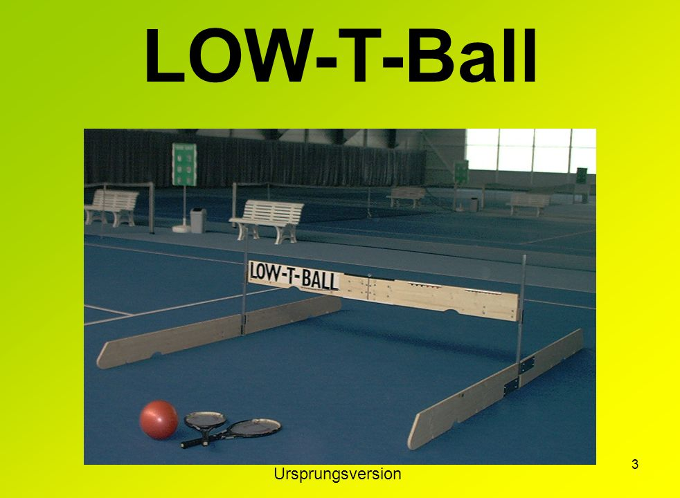 LOW-T-Ball Ursprungsversion