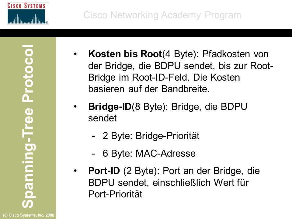 Kosten bis Root(4 Byte): Pfadkosten von der Bridge, die BDPU sendet, bis zur Root-Bridge im Root-ID-Feld. Die Kosten basieren auf der Bandbreite.