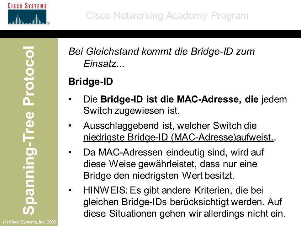 Bei Gleichstand kommt die Bridge-ID zum Einsatz... Bridge-ID