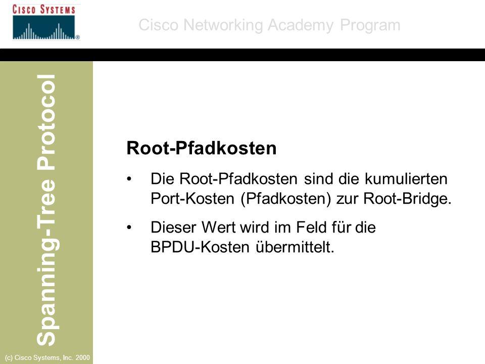 Root-Pfadkosten Die Root-Pfadkosten sind die kumulierten Port-Kosten (Pfadkosten) zur Root-Bridge.