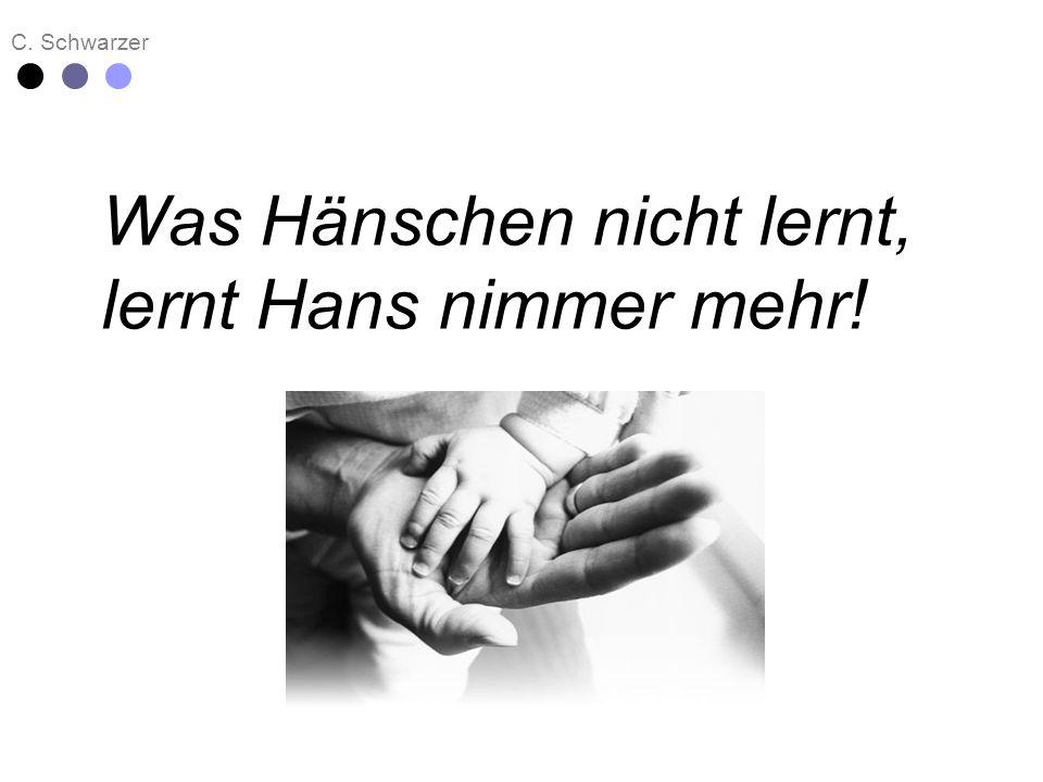 Was Hänschen nicht lernt, lernt Hans nimmer mehr!