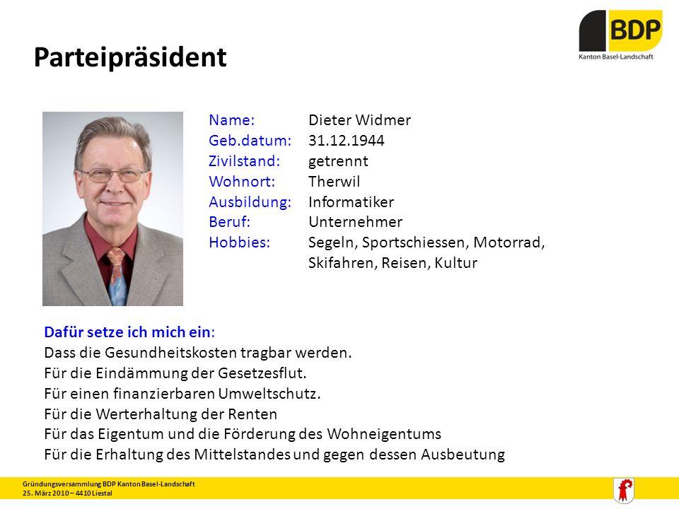Parteipräsident Name: Dieter Widmer Geb.datum: 31.12.1944