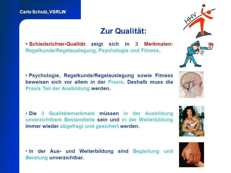 Zur Qualität:Schiedsrichter-Qualität zeigt sich in 3 Merkmalen: Regelkunde/Regelauslegung, Psychologie und Fitness.