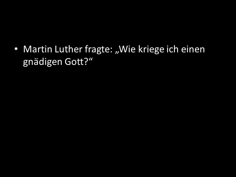 """Martin Luther fragte: """"Wie kriege ich einen gnädigen Gott"""