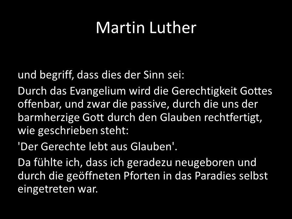 Martin Luther und begriff, dass dies der Sinn sei: