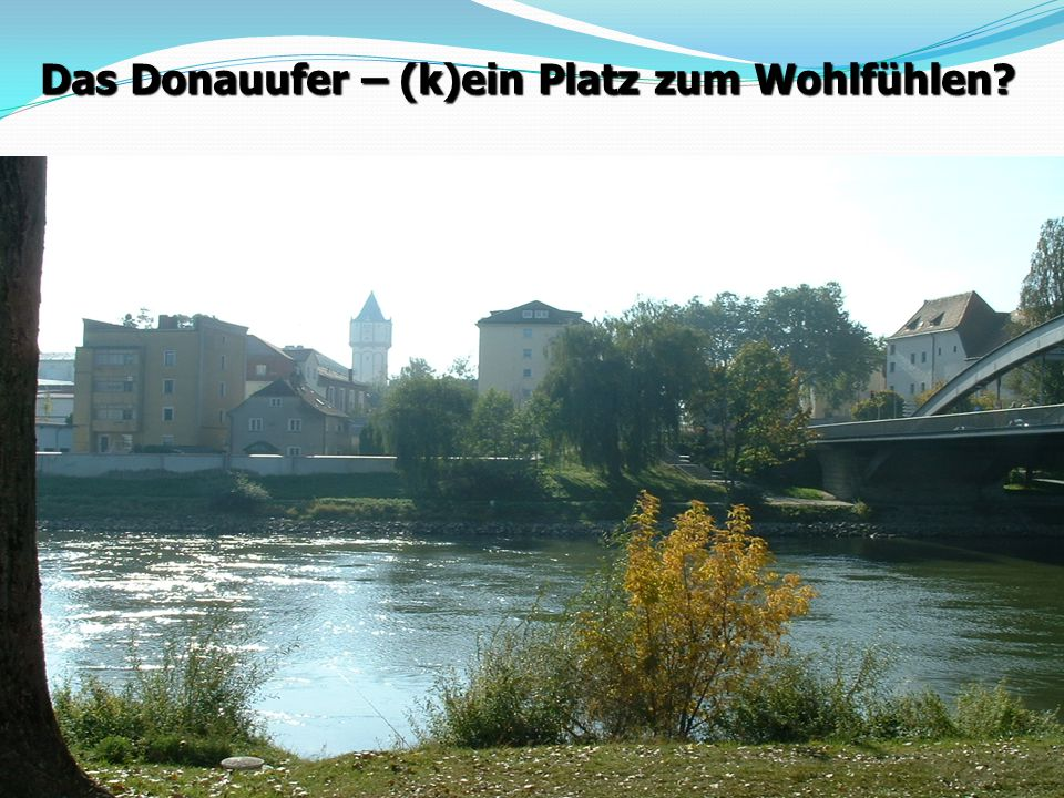 Das Donauufer – (k)ein Platz zum Wohlfühlen