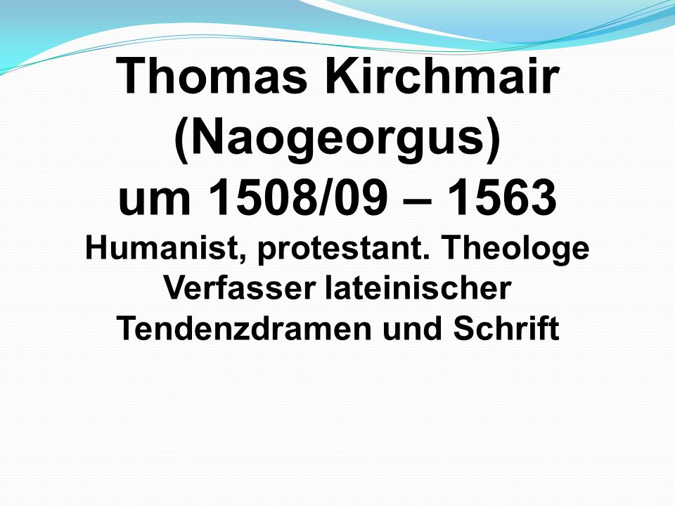 Thomas Kirchmair (Naogeorgus) um 1508/09 – 1563