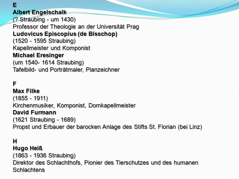 E Albert Engelschalk ( Straubing - um 1430) Professor der Theologie an der Universität Prag.