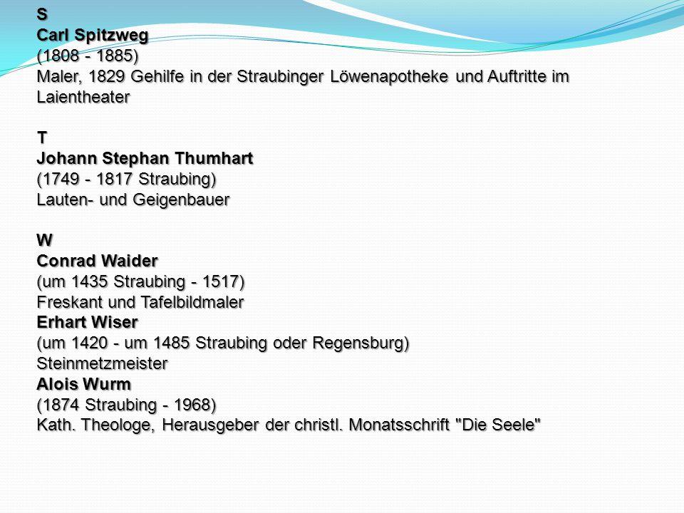 S Carl Spitzweg (1808 - 1885) Maler, 1829 Gehilfe in der Straubinger Löwenapotheke und Auftritte im Laientheater.