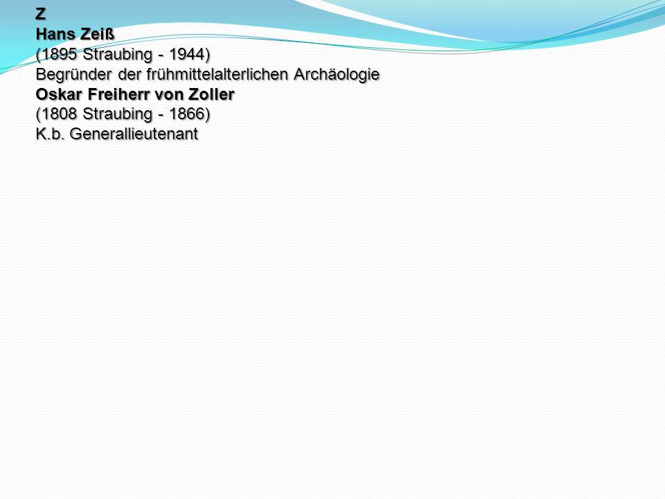 Z Hans Zeiß (1895 Straubing - 1944) Begründer der frühmittelalterlichen Archäologie.