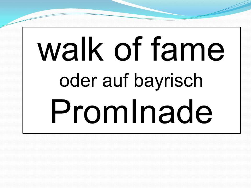 walk of fame oder auf bayrisch PromInade