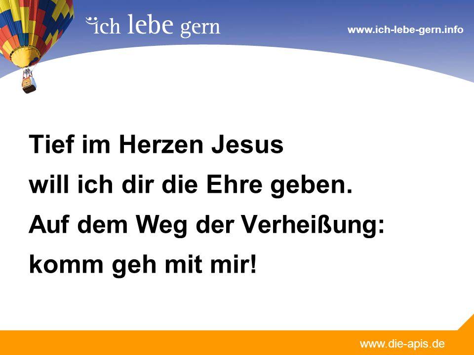 Tief im Herzen Jesus will ich dir die Ehre geben