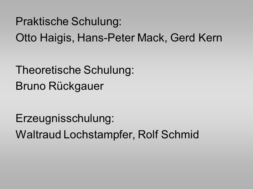 Praktische Schulung: Otto Haigis, Hans-Peter Mack, Gerd Kern. Theoretische Schulung: Bruno Rückgauer.