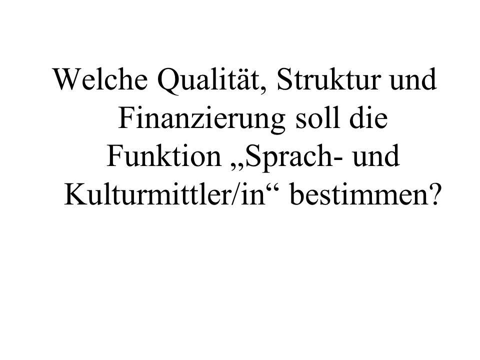 """Welche Qualität, Struktur und Finanzierung soll die Funktion """"Sprach- und Kulturmittler/in bestimmen"""