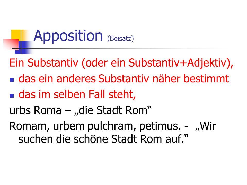 Apposition (Beisatz) Ein Substantiv (oder ein Substantiv+Adjektiv),