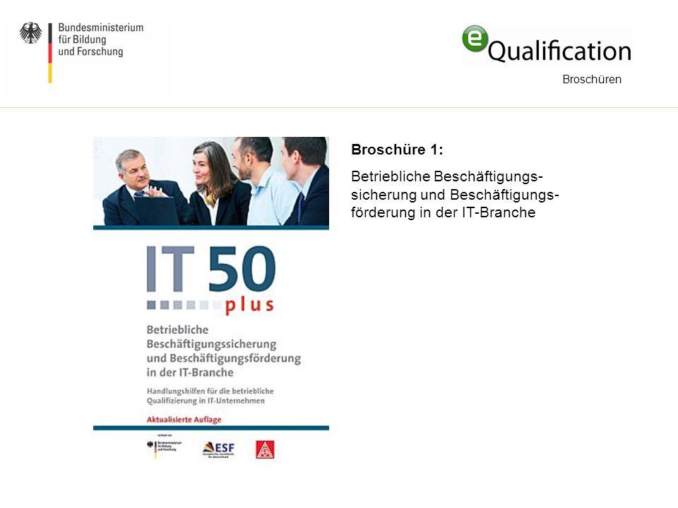 Broschüren Broschüre 1: Betriebliche Beschäftigungs-sicherung und Beschäftigungs-förderung in der IT-Branche.