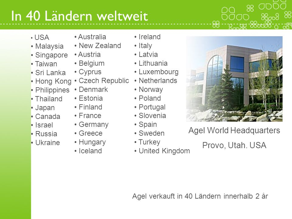 In 40 Ländern weltweit Agel World Headquarters Provo, Utah. USA