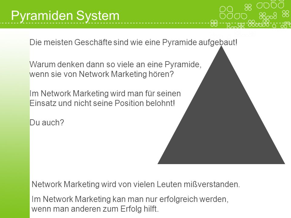 Pyramiden System Die meisten Geschäfte sind wie eine Pyramide aufgebaut! Warum denken dann so viele an eine Pyramide,