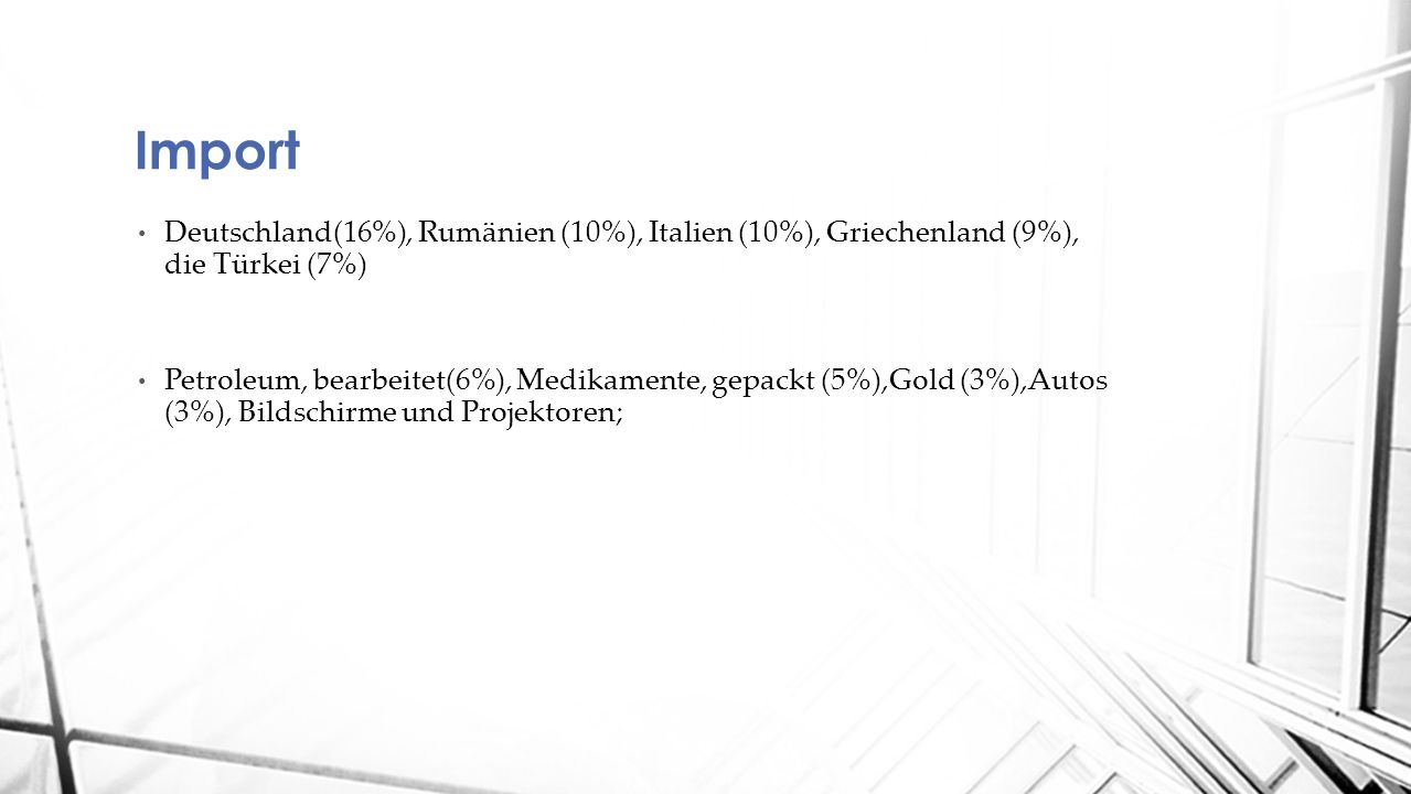 Import Deutschland(16%), Rumänien (10%), Italien (10%), Griechenland (9%), die Türkei (7%)