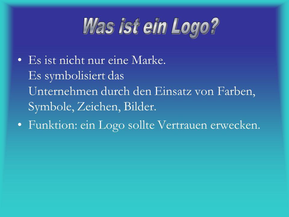 Was ist ein Logo Es ist nicht nur eine Marke. Es symbolisiert das Unternehmen durch den Einsatz von Farben, Symbole, Zeichen, Bilder.