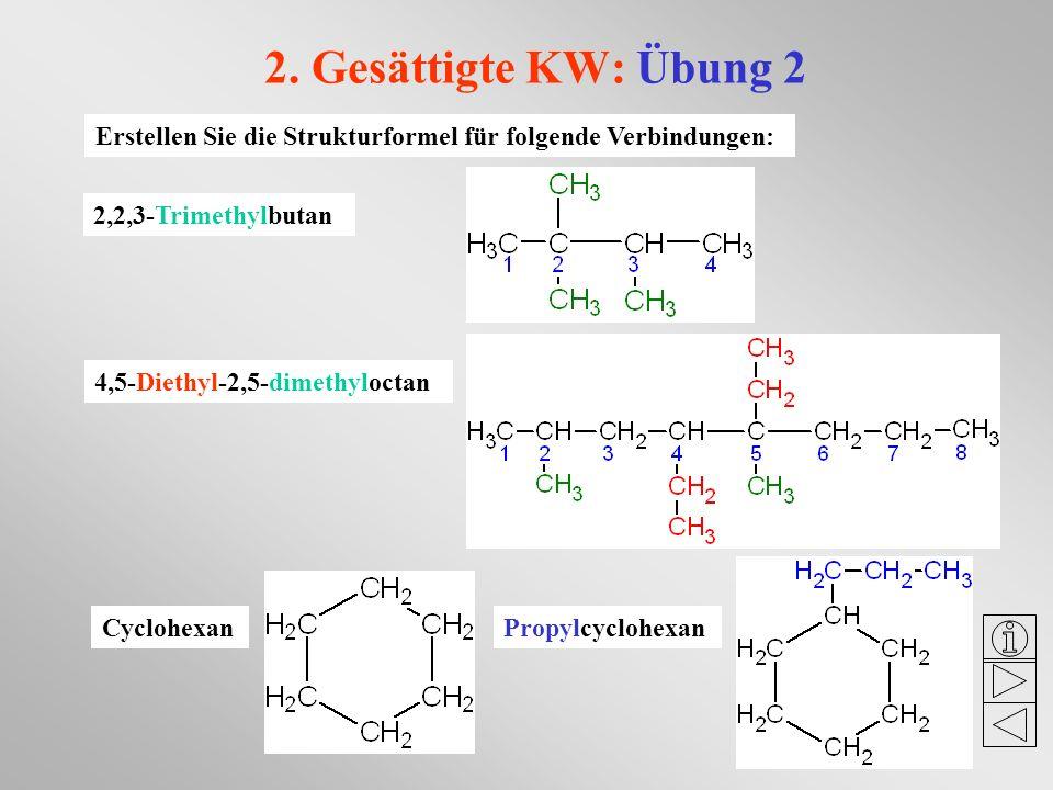 2. Gesättigte KW: Übung 2Erstellen Sie die Strukturformel für folgende Verbindungen: 2,2,3-Trimethylbutan.