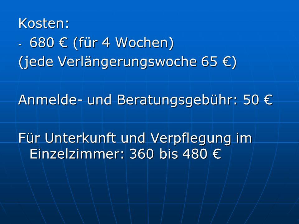 Kosten: 680 € (für 4 Wochen) (jede Verlängerungswoche 65 €) Anmelde- und Beratungsgebühr: 50 €