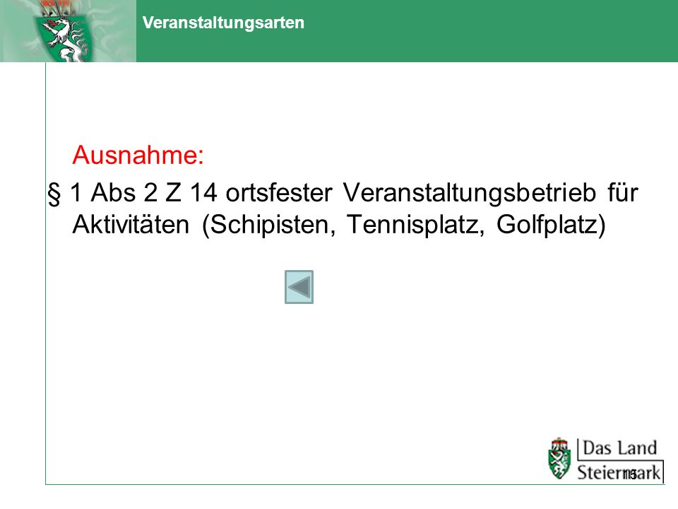 VeranstaltungsartenAusnahme: § 1 Abs 2 Z 14 ortsfester Veranstaltungsbetrieb für Aktivitäten (Schipisten, Tennisplatz, Golfplatz)