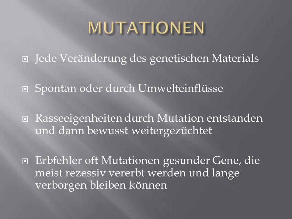 MUTATIONEN Jede Veränderung des genetischen Materials