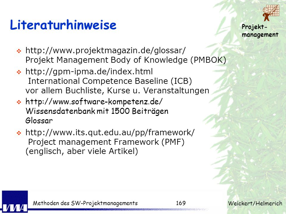 Literaturhinweise http://www.projektmagazin.de/glossar/ Projekt Management Body of Knowledge (PMBOK)