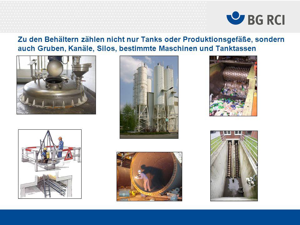 Zu den Behältern zählen nicht nur Tanks oder Produktionsgefäße, sondern auch Gruben, Kanäle, Silos, bestimmte Maschinen und Tanktassen