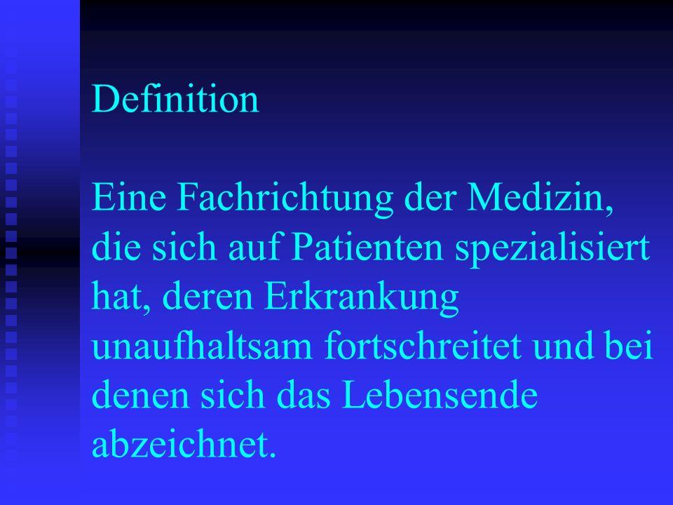 Definition Eine Fachrichtung der Medizin, die sich auf Patienten spezialisiert hat, deren Erkrankung unaufhaltsam fortschreitet und bei denen sich das Lebensende abzeichnet.
