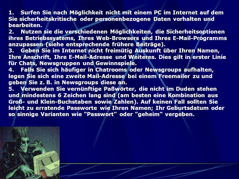 1. Surfen Sie nach Möglichkeit nicht mit einem PC im Internet auf dem Sie sicherheitskritische oder personenbezogene Daten vorhalten und bearbeiten.