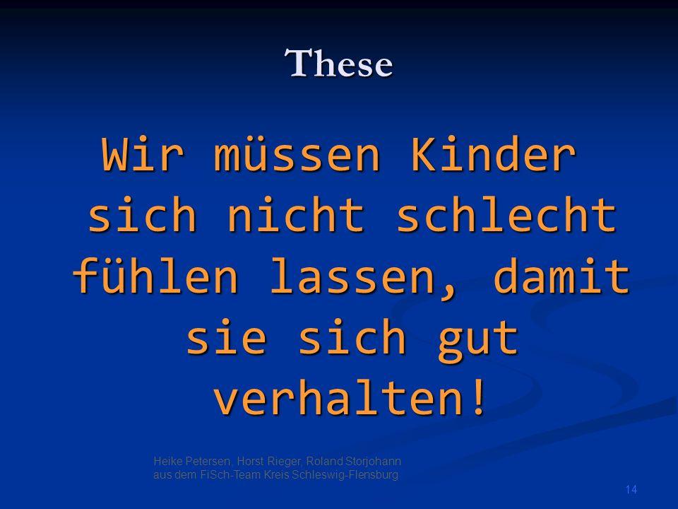 These Wir müssen Kinder sich nicht schlecht fühlen lassen, damit sie sich gut verhalten! Heike Petersen, Horst Rieger, Roland Storjohann.