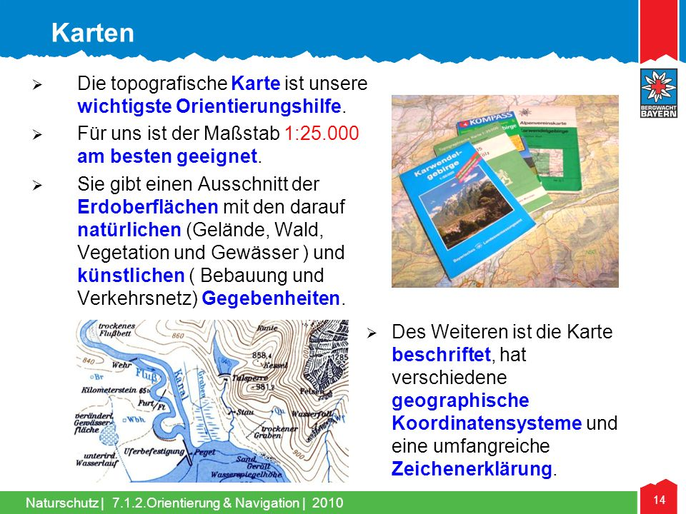 Karten Die topografische Karte ist unsere wichtigste Orientierungshilfe. Für uns ist der Maßstab 1:25.000 am besten geeignet.