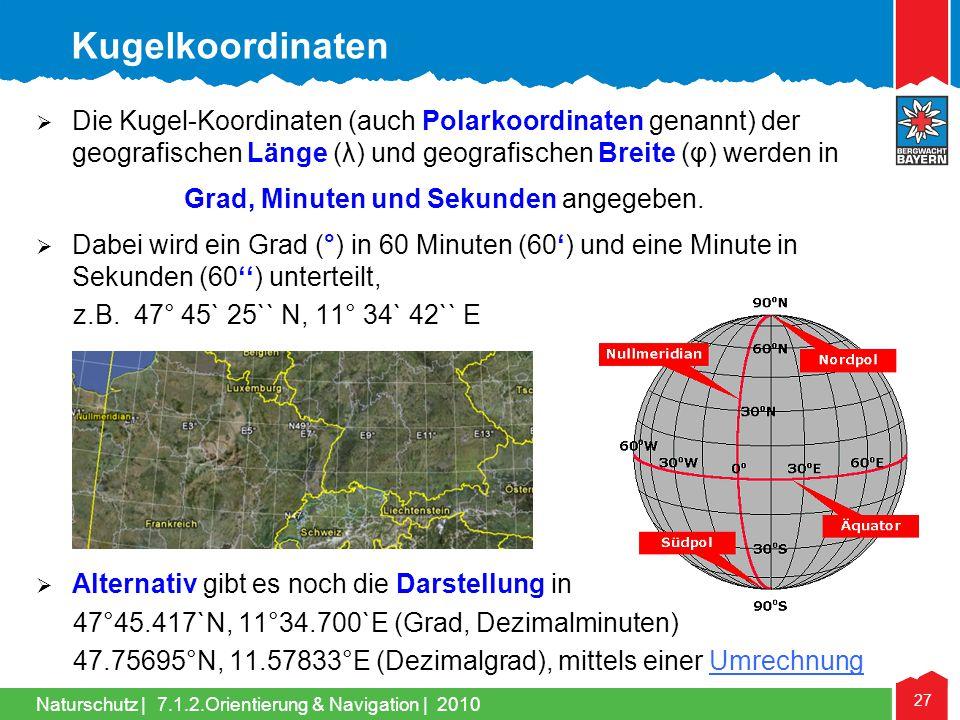 Kugelkoordinaten Die Kugel-Koordinaten (auch Polarkoordinaten genannt) der geografischen Länge (λ) und geografischen Breite (φ) werden in.