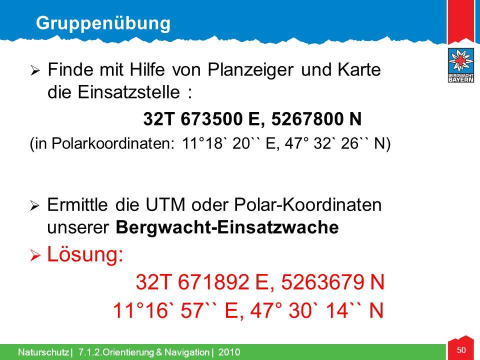 Lösung: 32T 671892 E, 5263679 N 11°16` 57`` E, 47° 30` 14`` N