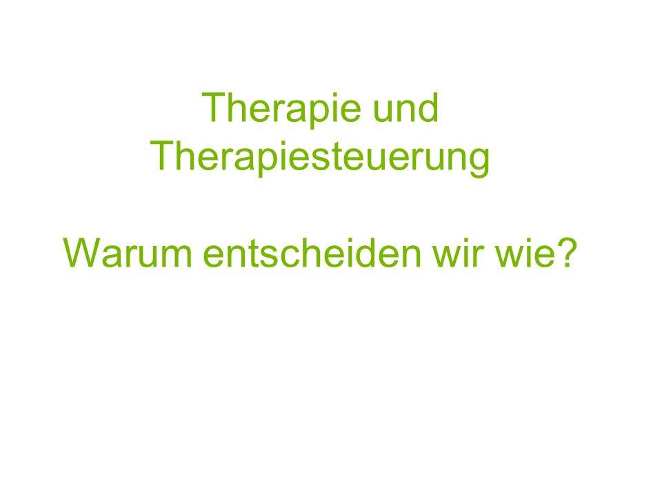Therapie und Therapiesteuerung Warum entscheiden wir wie